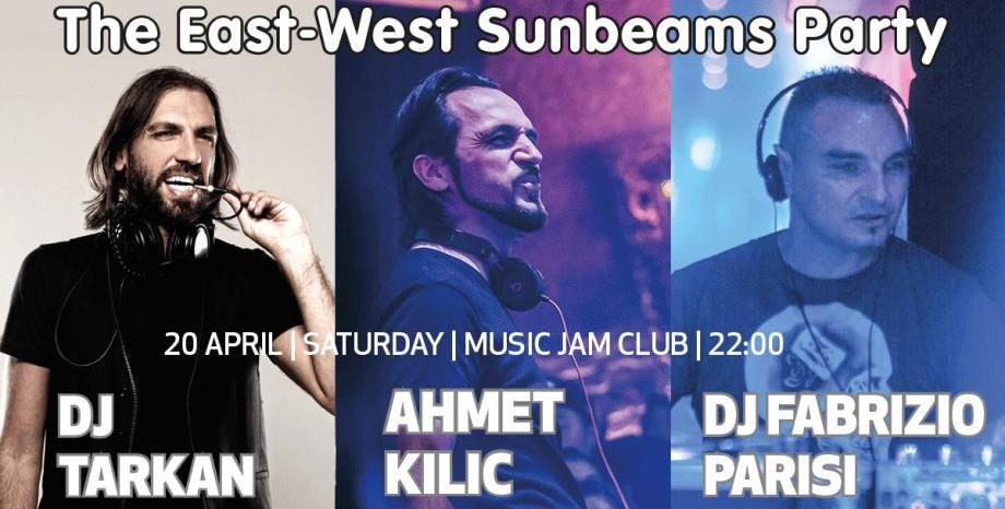 'The East- West Sunbeams' парти в Music Jam с DJ Tarkan, Fabrizio Parisi, Аhmet Kilic на 20 април