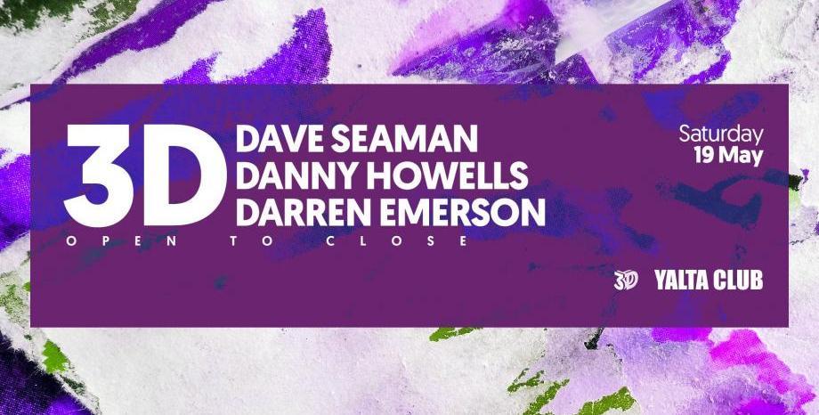 3D - Dave Seaman, Danny Howells и Darren Emerson с дълъг съвместен сет на 19 май в YALTA CLUB!