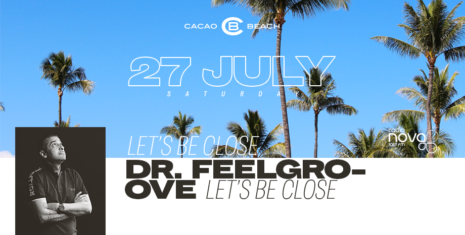 Dr.Feelgroove с дневно 'Let's Be Close' парти в Cacao Beach Club на 27 юли
