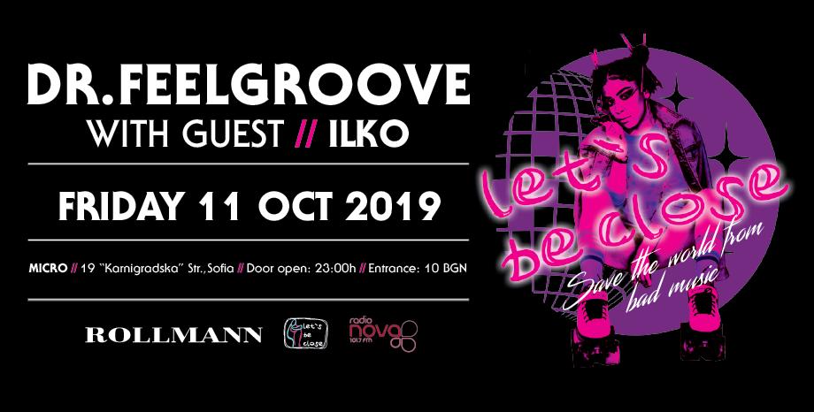 'Let's Be Close' парти с Dr.Feelgroove и DJ Ilko на 11 октомври в Micro